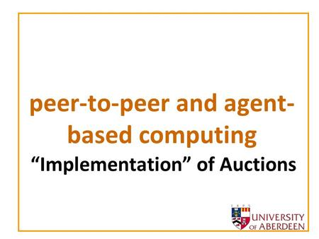 "Peer-to-peer and agent- based computing ""Implementation"" of Auctions."