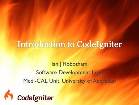 Ian J Robotham Software Development Lead Medi-CAL Unit, University of Aberdeen.