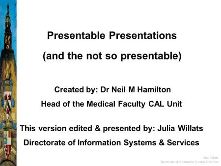 Directorate of Information Systems & Services Julia Willats Created by: Dr Neil M Hamilton Head of the Medical Faculty CAL Unit This version edited &