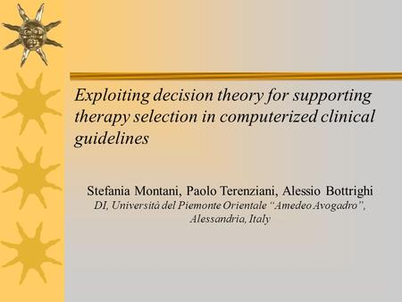 Exploiting decision theory for supporting therapy selection in computerized clinical guidelines Stefania Montani, Paolo Terenziani, Alessio Bottrighi DI,