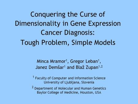 Conquering the Curse of Dimensionality in Gene Expression Cancer Diagnosis: Tough Problem, Simple Models Minca Mramor 1, Gregor Leban 1, Janez Demšar 1.