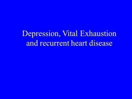 Depression, Vital Exhaustion and recurrent heart disease.