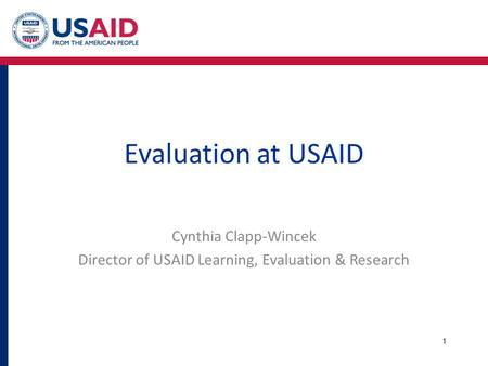 Evaluation at USAID Cynthia Clapp-Wincek Director of USAID Learning, Evaluation & Research 1.