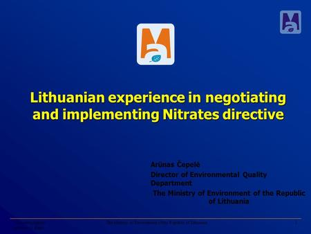 2004 metų rugsėjo mėnesio 13 diena The Ministry of Environment of the Republic of Lithuania1 Lithuanian experience in negotiating and implementing Nitrates.