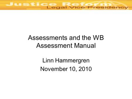 Assessments and the WB Assessment Manual Linn Hammergren November 10, 2010.