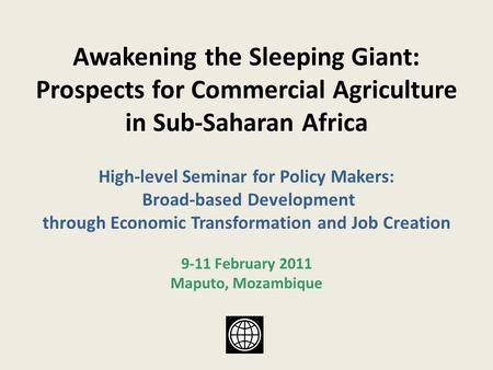 Awakening the Sleeping Giant: Prospects for Commercial Agriculture in Sub-Saharan Africa High-level Seminar for Policy Makers: Broad-based Development.