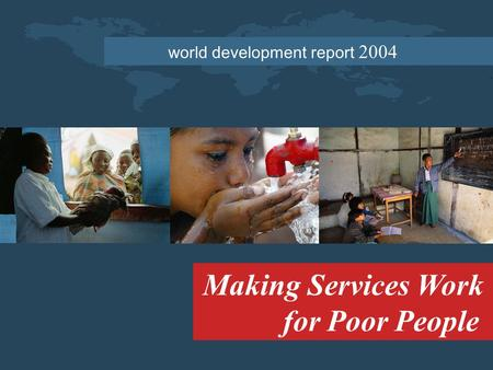 World development report 2004 Making Services Work for Poor People.