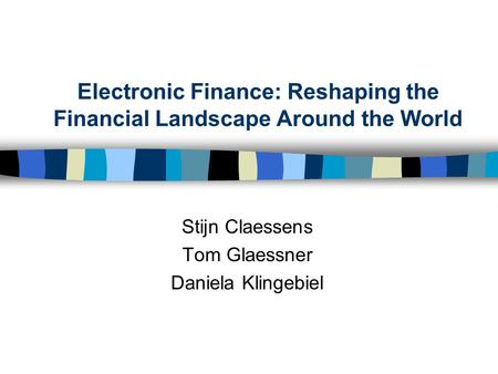Electronic Finance: Reshaping the Financial Landscape Around the World Stijn Claessens Tom Glaessner Daniela Klingebiel.