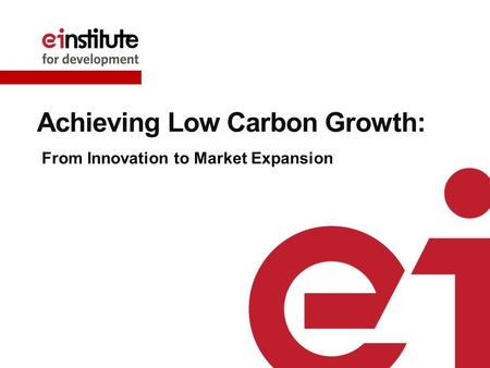 Achieving Low Carbon Growth: From Innovation to Market Expansion.