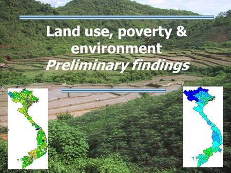 Land use, poverty & environment Preliminary findings.