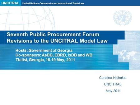 UNCITRAL United Nations Commission on International Trade Law Seventh Public Procurement Forum Revisions to the UNCITRAL Model Law Hosts: Government of.
