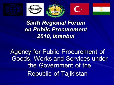 Sixth Regional Forum on Public Procurement 2010, Istanbul Agency for Public Procurement of Goods, Works and Services under the Government of the Republic.