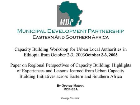 George Matovu Municipal Development Partnership Eastern And Southern Africa Capacity Building Workshop for Urban Local Authorities in Ethiopia from October.