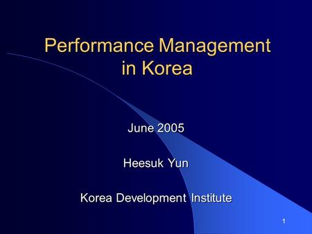 1 Performance Management in Korea June 2005 Heesuk Yun Korea Development Institute.
