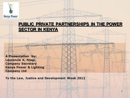 A Presentation by: Laurencia K. Njagi, Company Secretary Kenya Power & Lighting Company Ltd To the Law, Justice and Development Week 2012 PUBLIC PRIVATE.