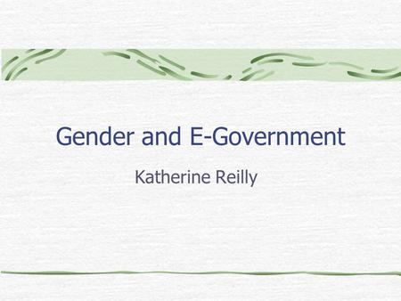 Gender and E-Government Katherine Reilly. Two Visions of the Internet Dominant Connectivity Digital divide Individuals Social/Alternative Use & appropriation.