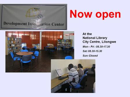 Now open At the National Library City Centre, Lilongwe Mon – Fri : 08.30-17.30 Sat: 08.30-15.30 Sun: Closed.
