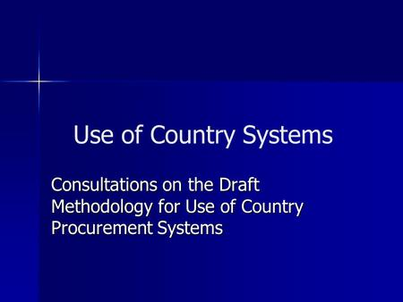 Use of Country Systems Consultations on the Draft Methodology for Use of Country Procurement Systems.