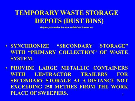 "1 TEMPORARY WASTE STORAGE DEPOTS (DUST BINS) Original presentation has been modified for Internet use. SYNCHRONIZE ""SECONDARY STORAGE"" WITH ""PRIMARY COLLECTION"""