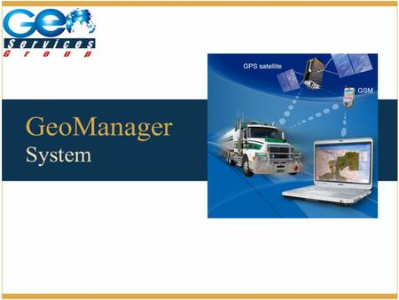 GeoManager is a system for managing commercial vehicles and trucks by collecting the basic data of the vehicles Speed Stops Fuel Consumer RPM Location.