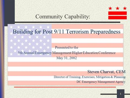 1 Community Capability: Building for Post 9/11 Terrorism Preparedness Presented to the 5th Annual Emergency Management Higher Education Conference May.