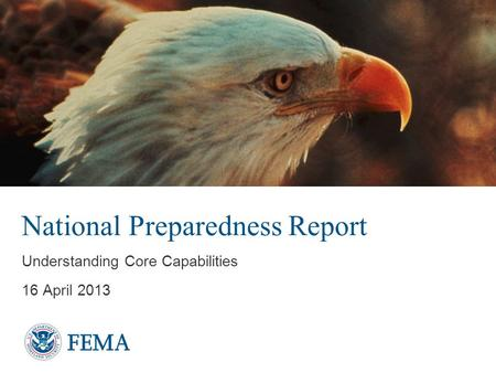 National Preparedness Report Understanding Core Capabilities 16 April 2013.