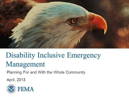 Disability Inclusive Emergency Management Planning For and With the Whole Community April, 2013.
