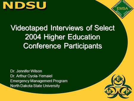 Videotaped Interviews of Select 2004 Higher Education Conference Participants Dr. Jennifer Wilson Dr. Arthur Oyola-Yemaiel Emergency Management Program.