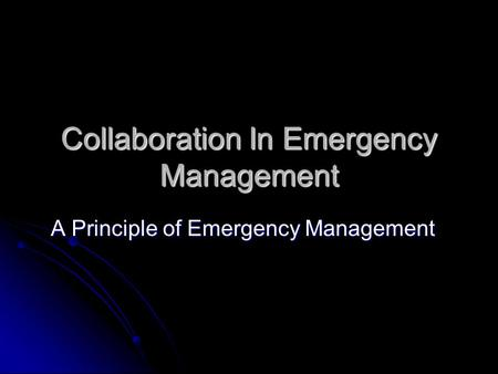 Collaboration In Emergency Management A Principle of Emergency Management.