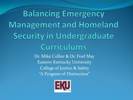 "Dr. Mike Collier & Dr. Fred May Eastern Kentucky University College of Justice & Safety ""A Program of Distinction"""