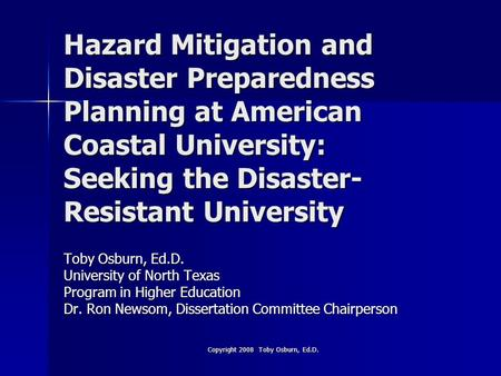 Hazard Mitigation and Disaster Preparedness Planning at American Coastal University: Seeking the Disaster- Resistant University Toby Osburn, Ed.D. University.