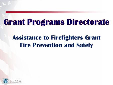 Assistance to Firefighters Grant Fire Prevention and Safety.