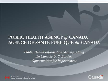 1 Public Health Information Sharing Along the Canada-U. S. Border: Opportunities for Improvement.