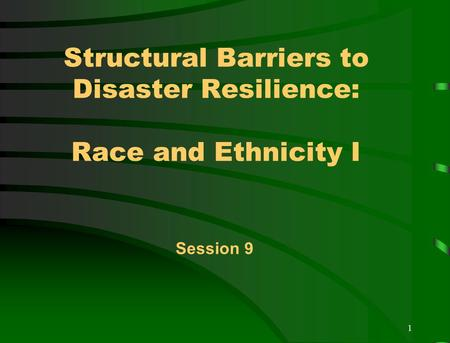 1 Structural Barriers to Disaster Resilience: Race and Ethnicity I Session 9.