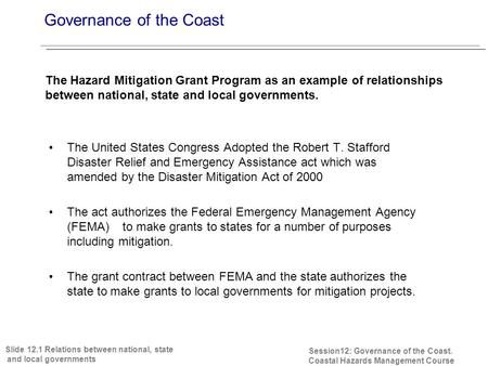 Session12: Governance of the Coast. Coastal Hazards Management Course The Hazard Mitigation Grant Program as an example of relationships between national,