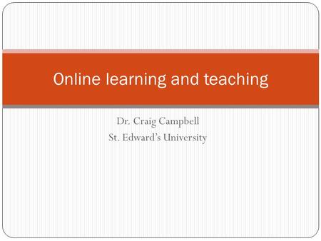 Dr. Craig Campbell St. Edward's University Online learning and teaching.