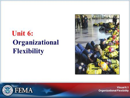 Visual 6.1 Organizational Flexibility Unit 6: Organizational Flexibility.