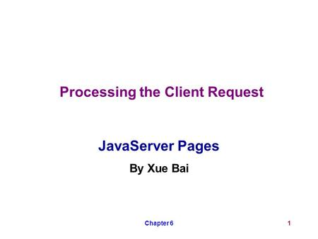 Chapter 61 Processing the Client Request JavaServer Pages By Xue Bai.