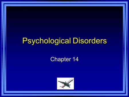 Psychological Disorders Chapter 14. Chapter 14 Learning Objective Menu LO 14.1 Early explanations of mental illness LO 14.2 Defining abnormal behavior.