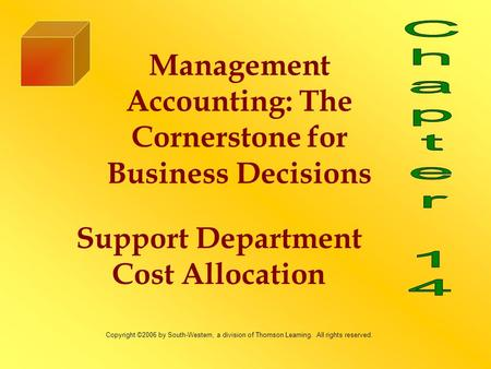 Support Department Cost Allocation Management Accounting: The Cornerstone for Business Decisions Copyright ©2006 by South-Western, a division of Thomson.