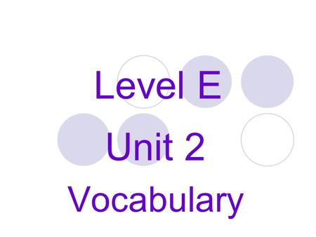 Level E Unit 2 Vocabulary. ADROIT Definition: (adj.) skillful, expert in the use of the hands or mind Synonyms: clever, dexterous, slick Antonyms: clumsy,