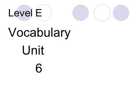 Level E Vocabulary Unit 6.