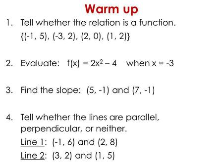 Warm up Tell whether the relation is a function.