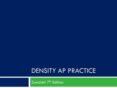 DENSITY AP PRACTICE Zumdahl 7 th Edition. Sample One  A material will float on the surface of a liquid if the material has a density less than that of.