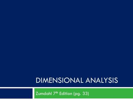 DIMENSIONAL ANALYSIS Zumdahl 7 th Edition (pg. 33)