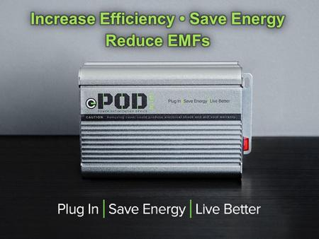 TM ① ePOD is powerful and easy to use; simply plug in for savings. ② ePOD helps increase the efficiency of appliances you use everyday such as HVAC, refrigerators,
