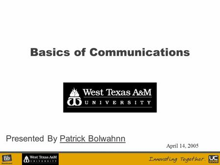 Basics of Communications Presented By Patrick Bolwahnn April 14, 2005.