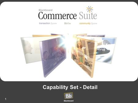 1 Capability Set - Detail. 2 Bb Commerce Suite Capability Set by: System.
