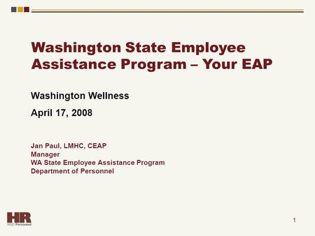 1 Washington Wellness April 17, 2008 Jan Paul, LMHC, CEAP Manager WA State Employee Assistance Program Department of Personnel Washington State Employee.