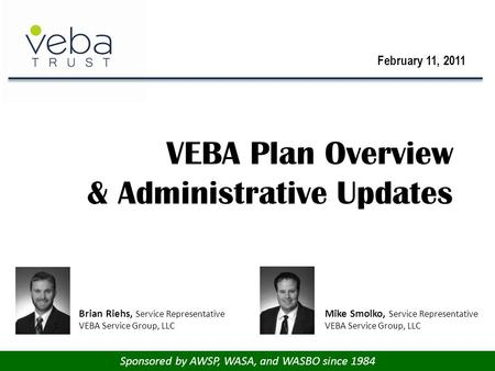 VEBA Plan Overview & Administrative Updates February 11, 2011 Sponsored by AWSP, WASA, and WASBO since 1984 Presented by: Brian Riehs, Service Representative.